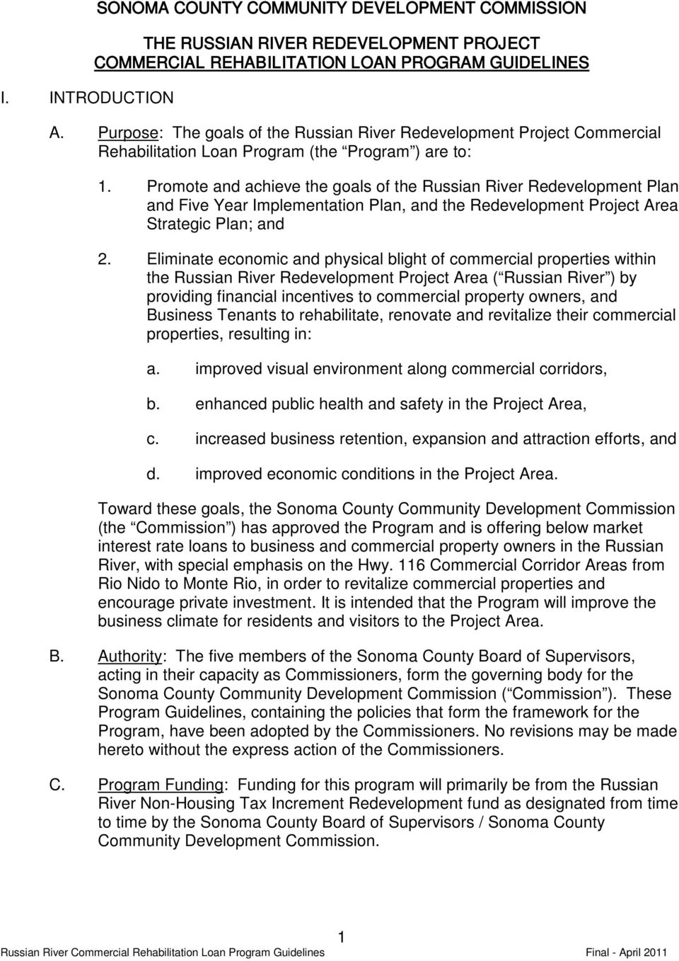 Promote and achieve the goals of the Russian River Redevelopment Plan and Five Year Implementation Plan, and the Redevelopment Project Area Strategic Plan; and 2.