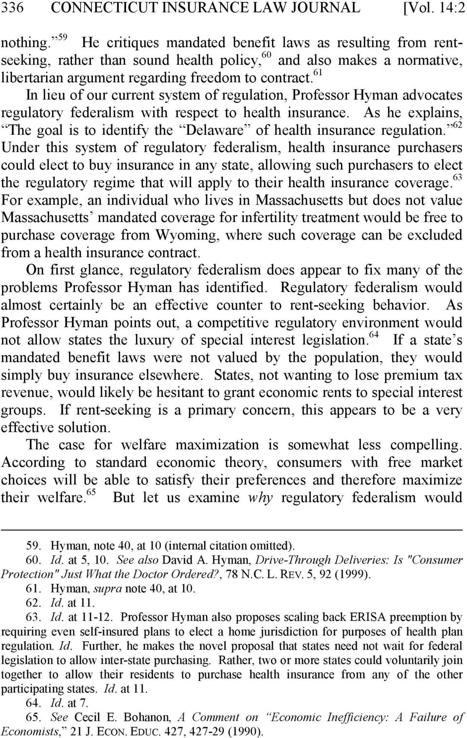 61 In lieu of our current system of regulation, Professor Hyman advocates regulatory federalism with respect to health insurance.