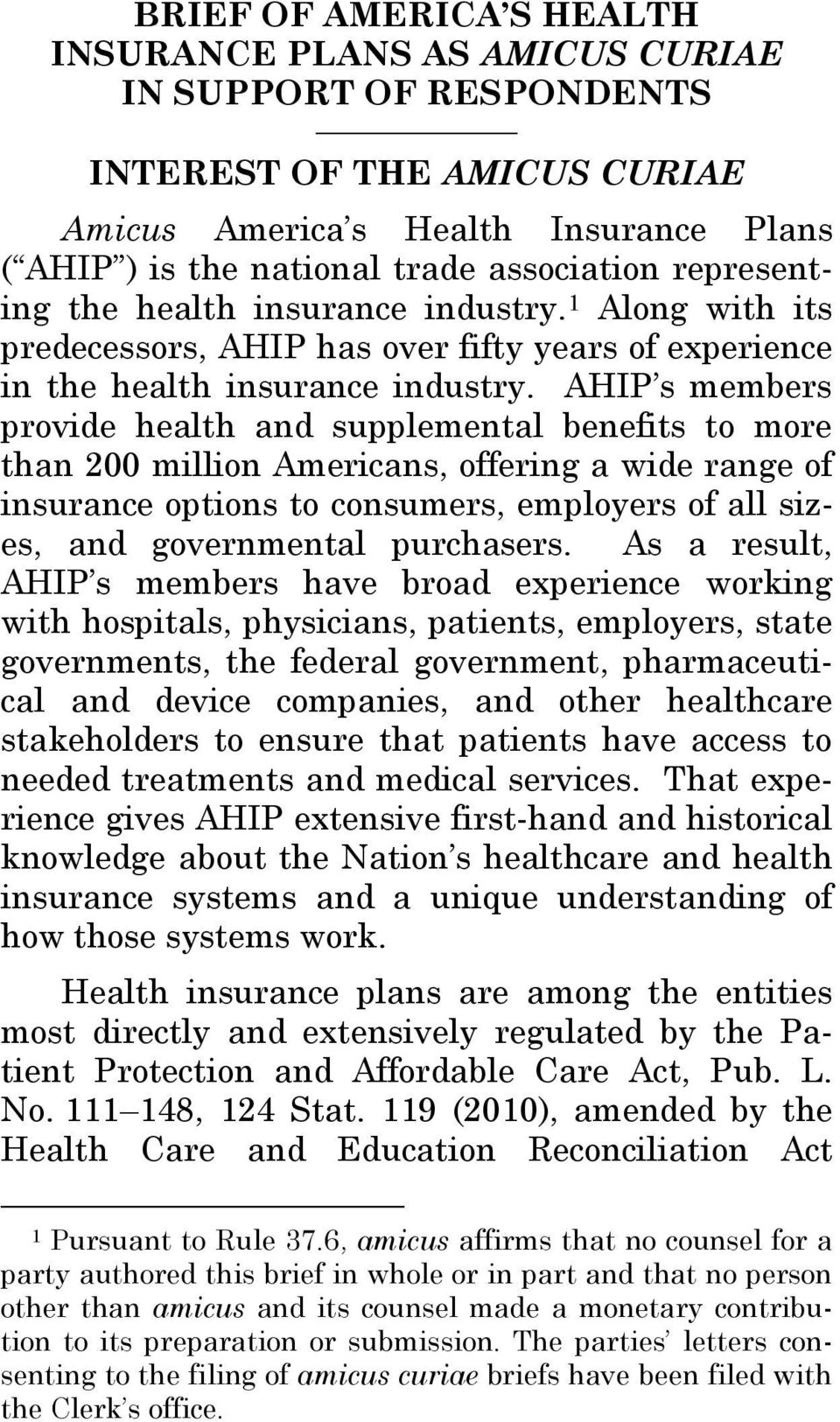 AHIP s members provide health and supplemental benefits to more than 200 million Americans, offering a wide range of insurance options to consumers, employers of all sizes, and governmental