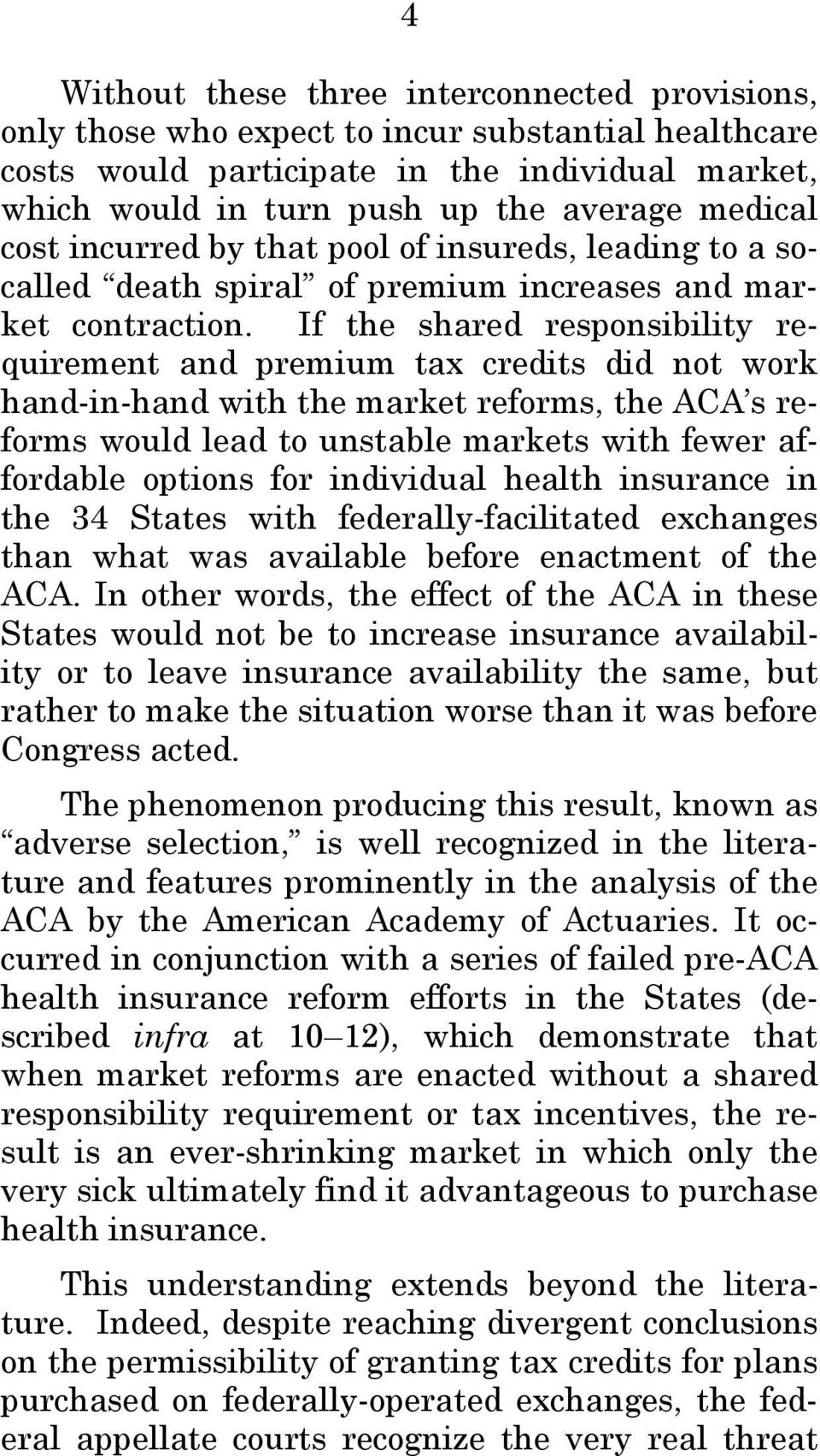 If the shared responsibility requirement and premium tax credits did not work hand-in-hand with the market reforms, the ACA s reforms would lead to unstable markets with fewer affordable options for