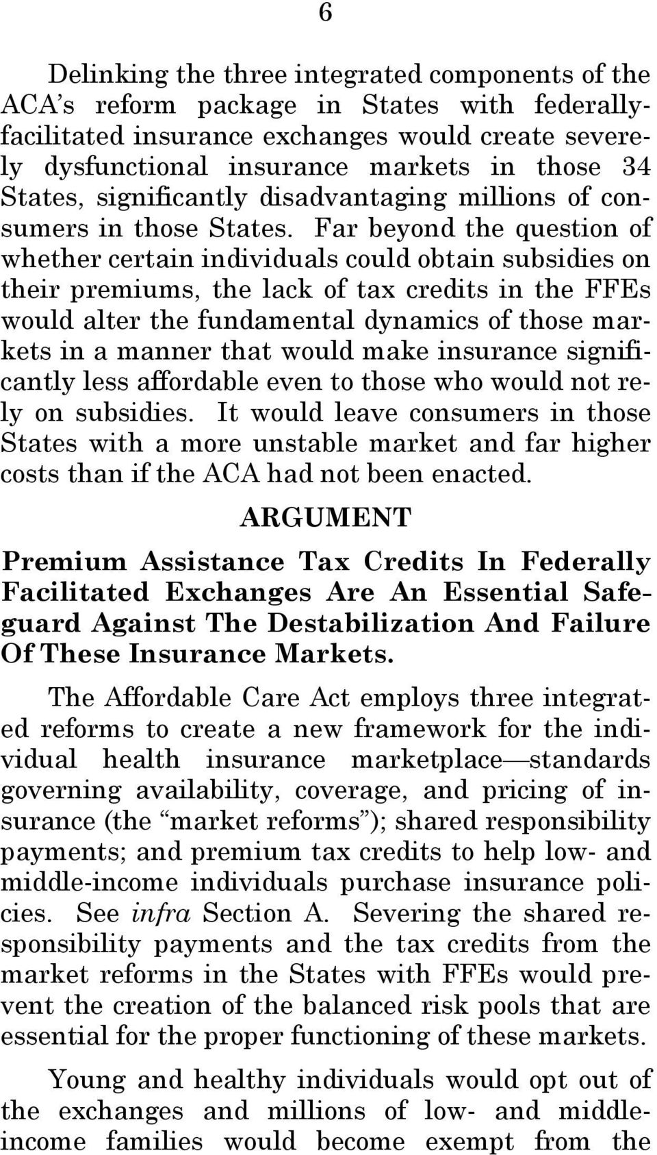 Far beyond the question of whether certain individuals could obtain subsidies on their premiums, the lack of tax credits in the FFEs would alter the fundamental dynamics of those markets in a manner