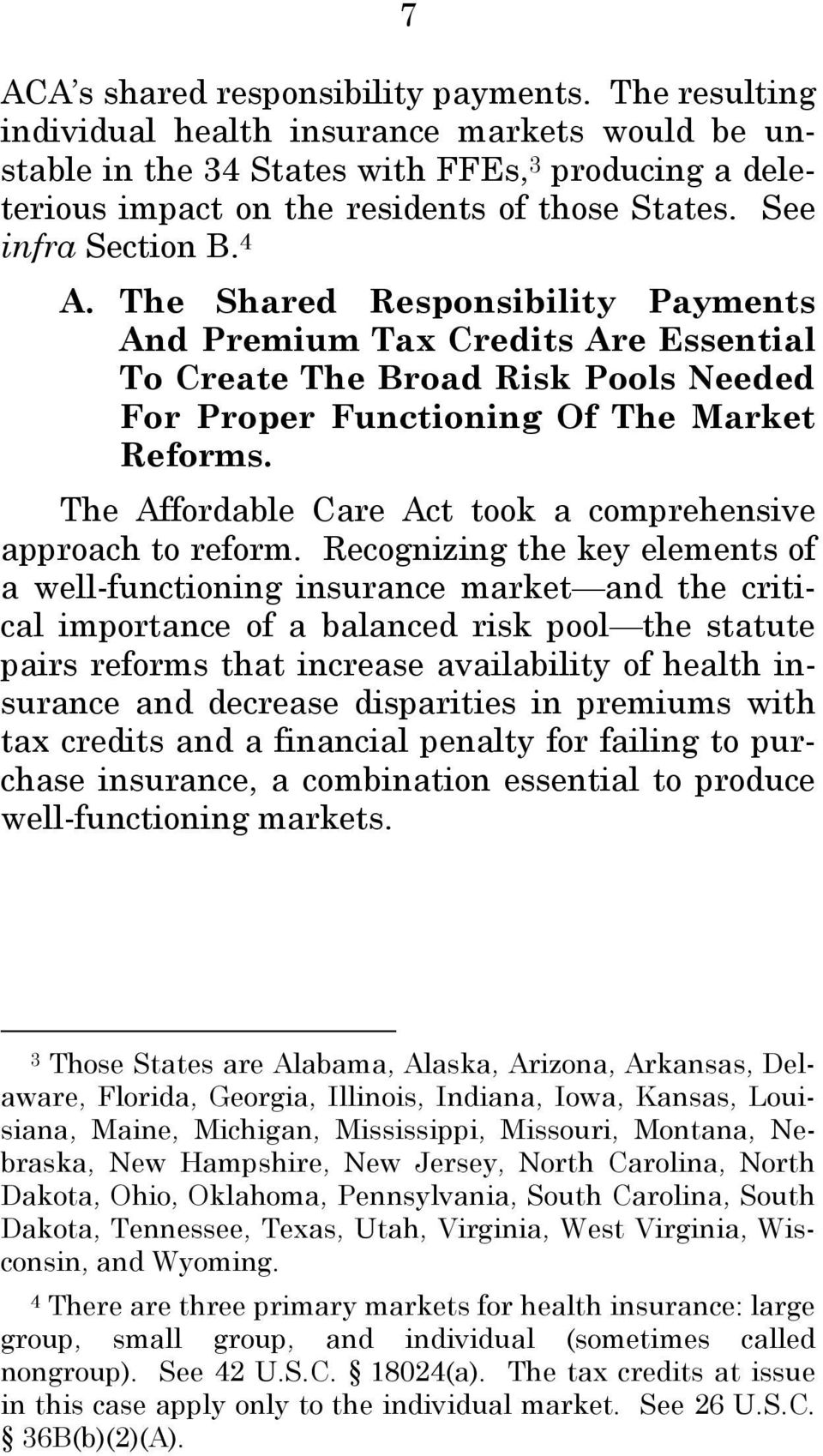 The Shared Responsibility Payments And Premium Tax Credits Are Essential To Create The Broad Risk Pools Needed For Proper Functioning Of The Market Reforms.
