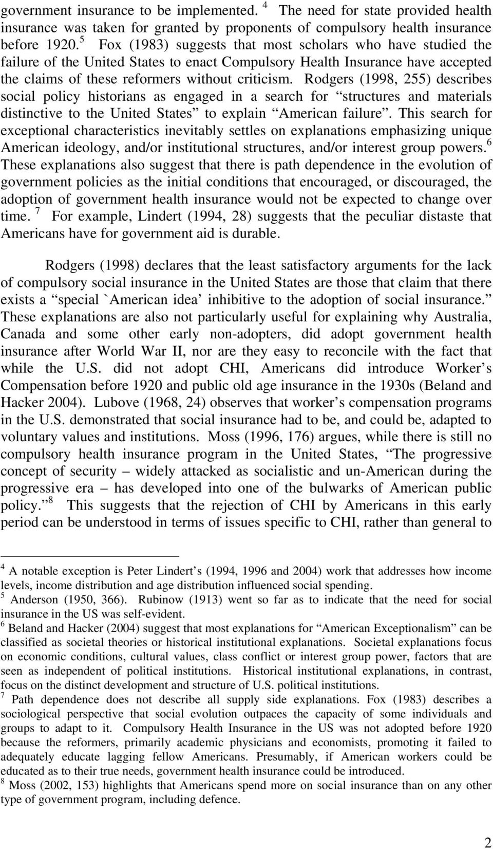 Rodgers (1998, 255) describes social policy historians as engaged in a search for structures and materials distinctive to the United States to explain American failure.