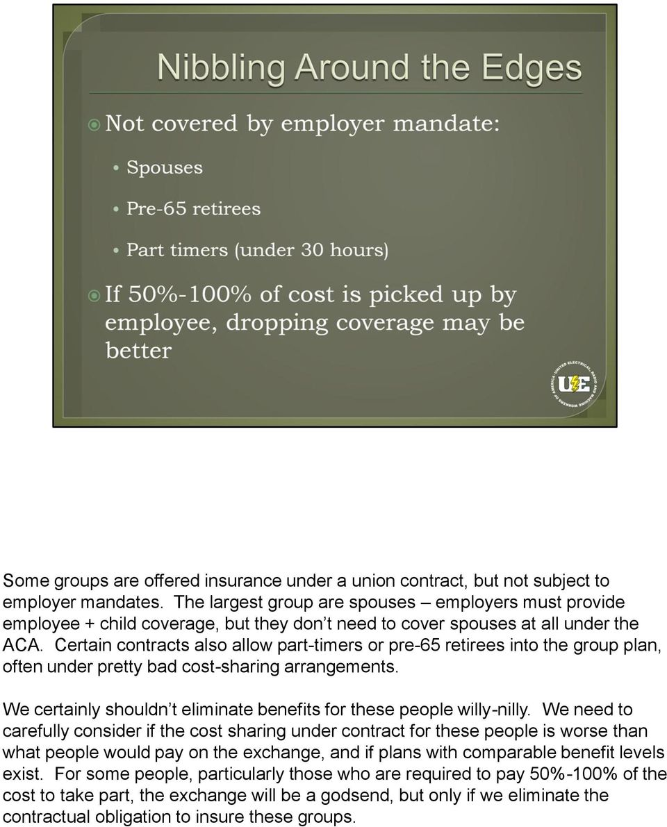 Certain contracts also allow part-timers or pre-65 retirees into the group plan, often under pretty bad cost-sharing arrangements.