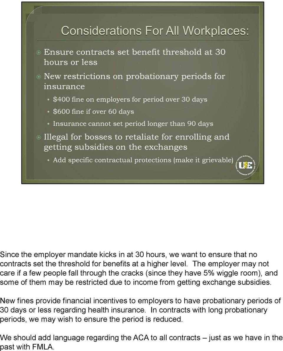 getting exchange subsidies. New fines provide financial incentives to employers to have probationary periods of 30 days or less regarding health insurance.
