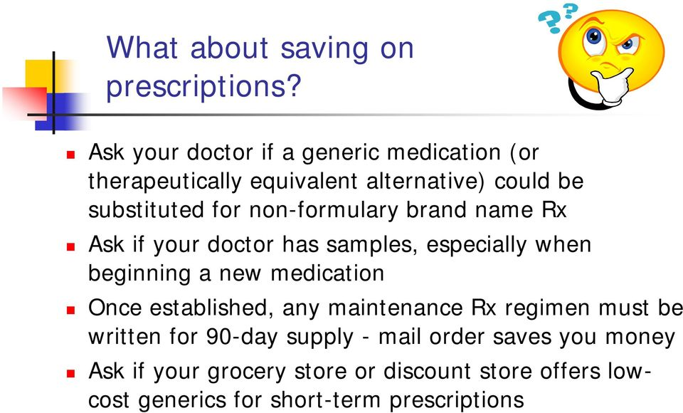 non-formulary brand name Rx Ask if your doctor has samples, especially when beginning a new medication Once