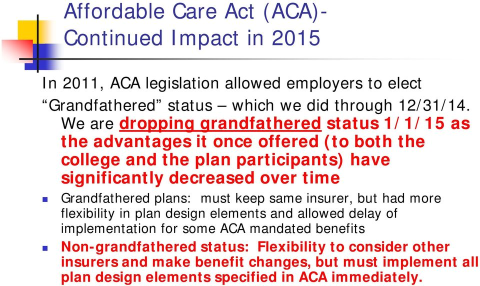 time Grandfathered plans: must keep same insurer, but had more flexibility in plan design elements and allowed delay of implementation for some ACA mandated
