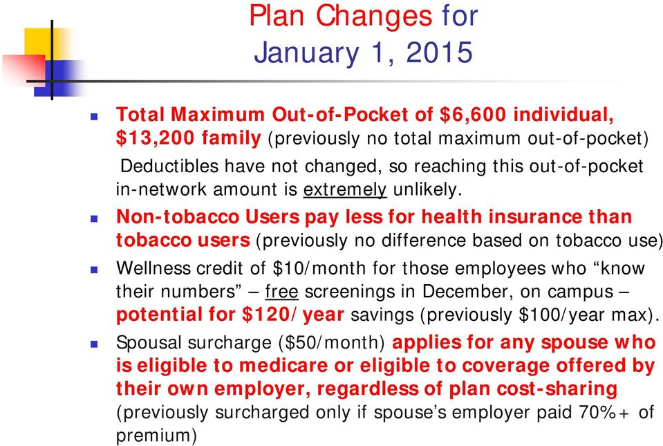 Non-tobacco Users pay less for health insurance than tobacco users (previously no difference based on tobacco use) Wellness credit of $10/month for those employees who know their numbers free