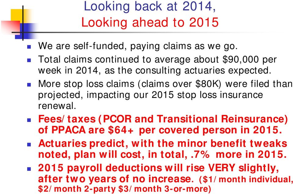 More stop loss claims (claims over $80K) were filed than projected, impacting our 2015 stop loss insurance renewal.