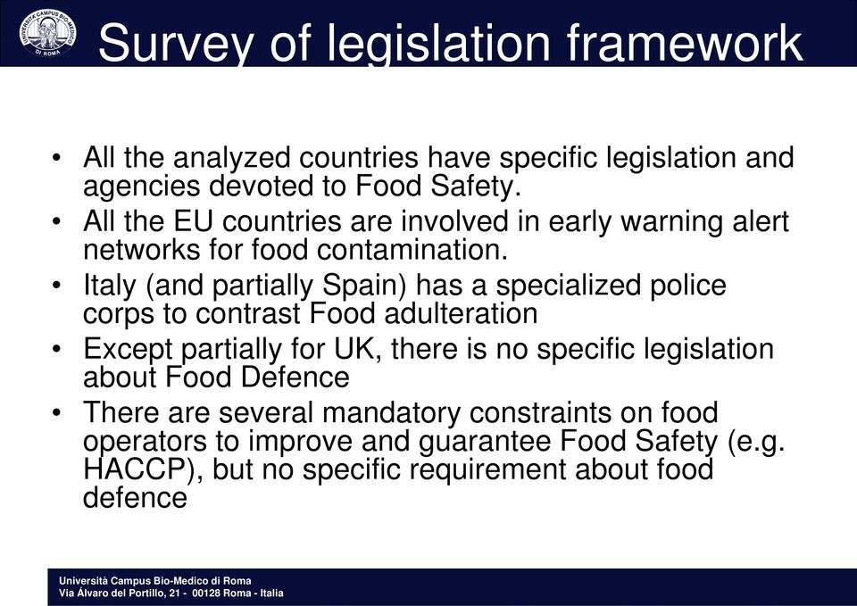 Italy (and partially Spain) has a specialized police corps to contrast Food adulteration Except partially for UK, there is no