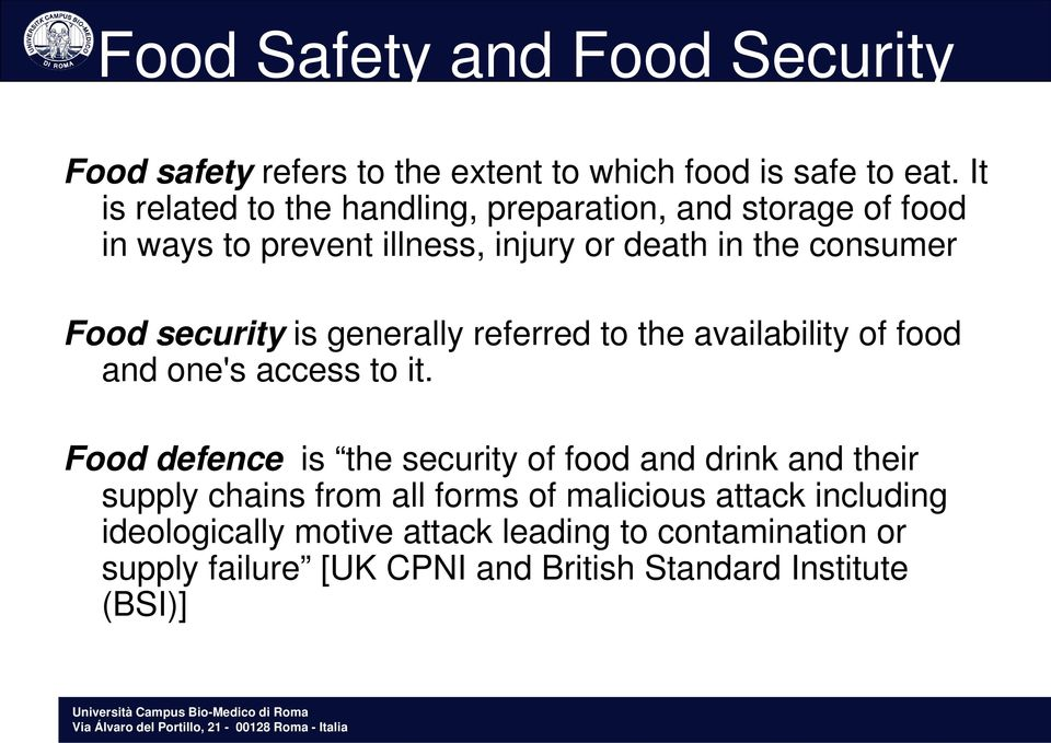 security is generally referred to the availability of food and one's access to it.