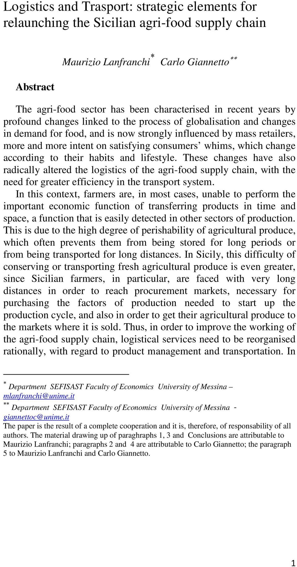 change according to their habits and lifestyle. These changes have also radically altered the logistics of the agri-food supply chain, with the need for greater efficiency in the transport system.