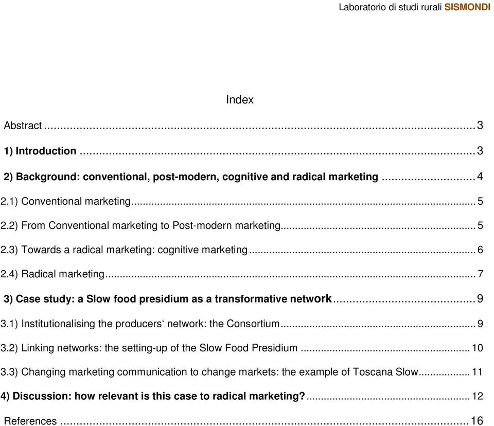 .. 7 3) Case study: a Slow food presidium as a transformative network... 9 3.1) Institutionalising the producers network: the Consortium... 9 3.2) Linking networks: the setting-up of the Slow Food Presidium.