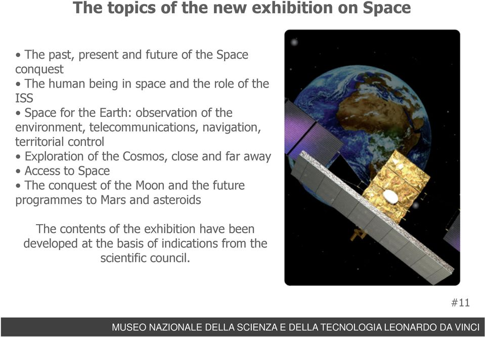 control Exploration of the Cosmos, close and far away Access to Space The conquest of the Moon and the future programmes