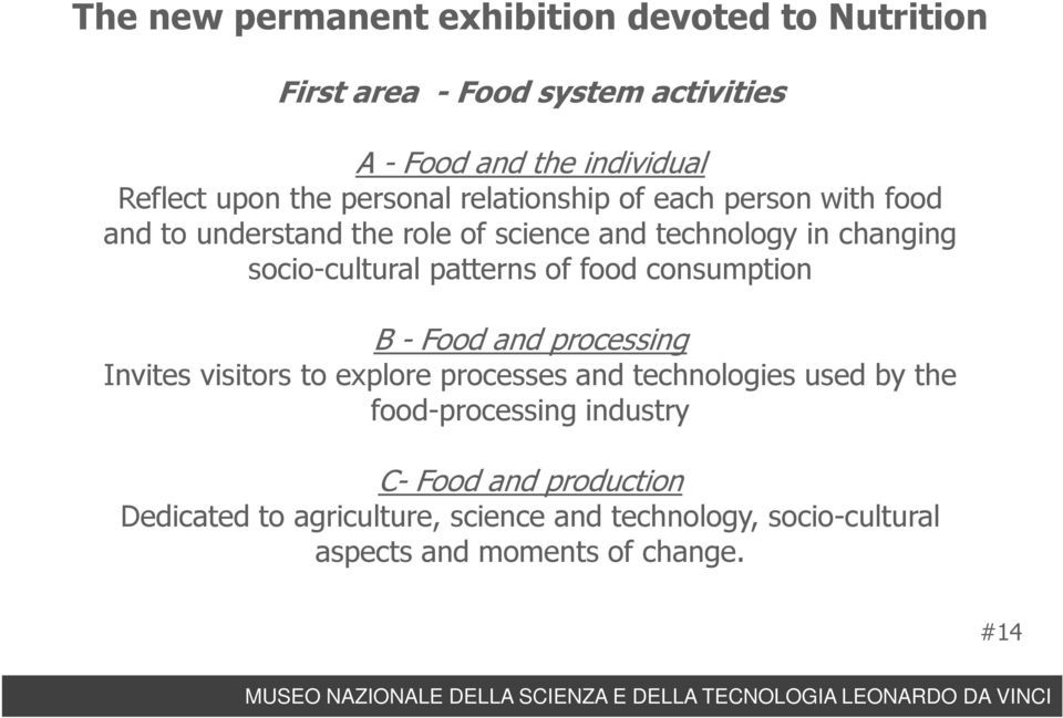 patterns of food consumption B - Food and processing Invites visitors to explore processesand technologiesusedby the