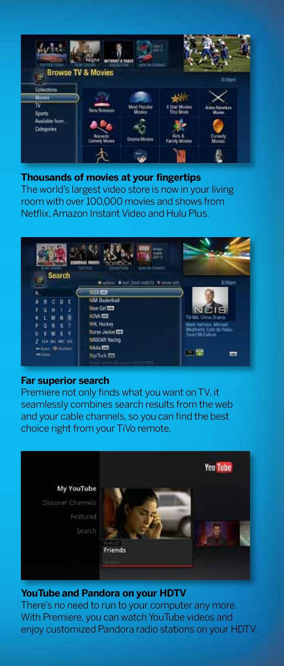 Far superior search Premiere not only finds what you want on TV, it seamlessly combines search results from the web and your cable channels,