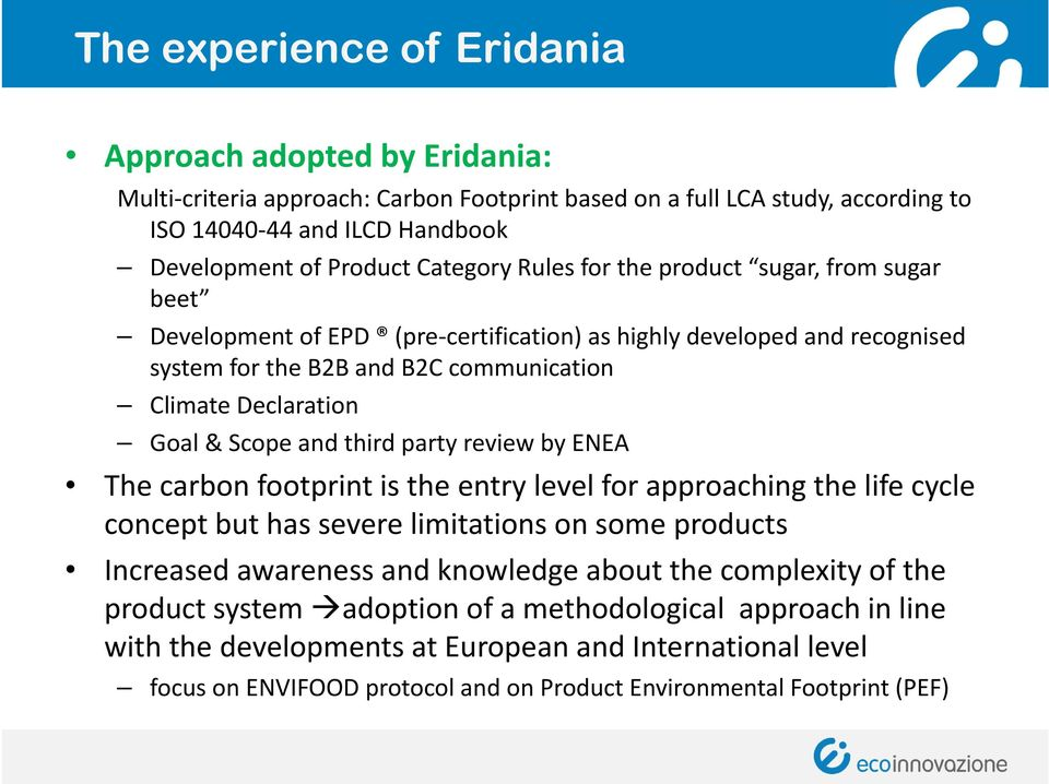Scope and third party review by ENEA The carbon footprint is the entry level for approaching the life cycle concept but has severe limitations on some products Increased awareness and knowledge about