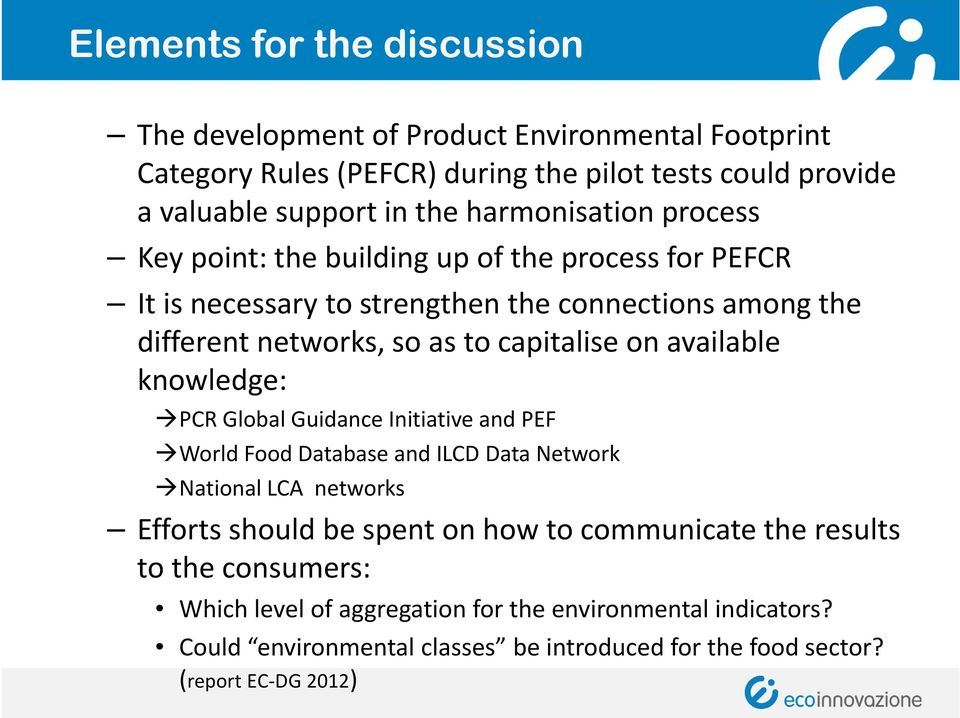 on available knowledge: PCR Global Guidance Initiative and PEF World Food Database and ILCD Data Network National LCA networks Efforts should be spent on how to