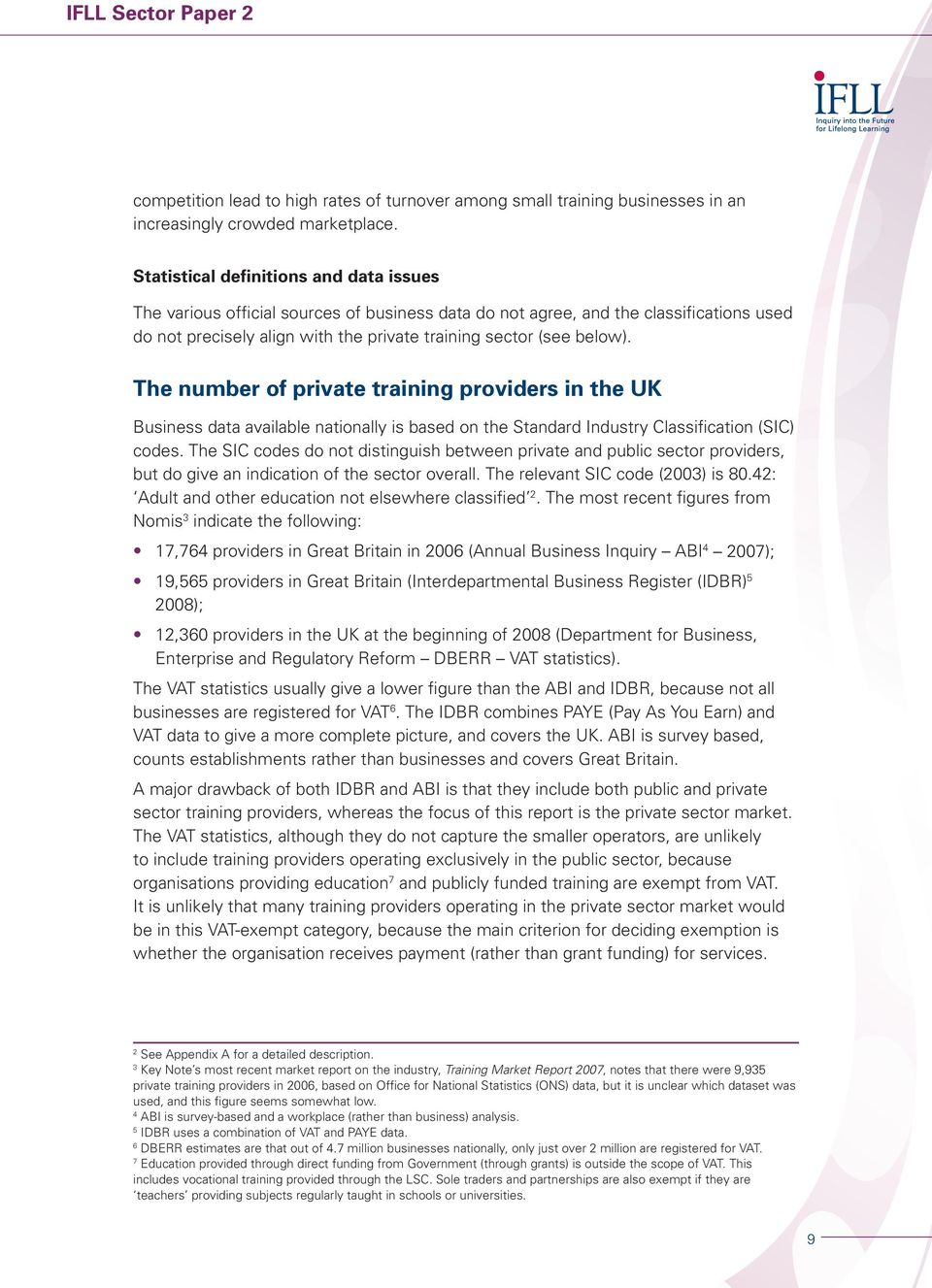 The number of private training providers in the UK Business data available nationally is based on the Standard Industry Classification (SIC) codes.