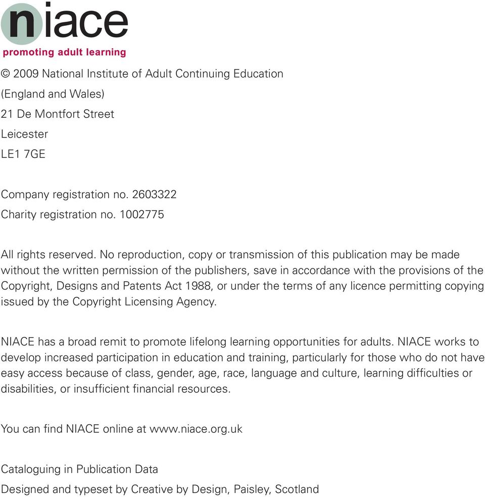 Act 1988, or under the terms of any licence permitting copying issued by the Copyright Licensing Agency. NIACE has a broad remit to promote lifelong learning opportunities for adults.