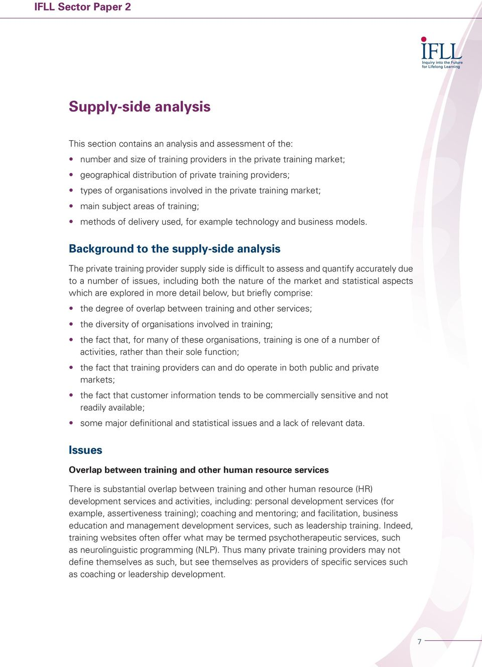 Background to the supply-side analysis The private training provider supply side is difficult to assess and quantify accurately due to a number of issues, including both the nature of the market and