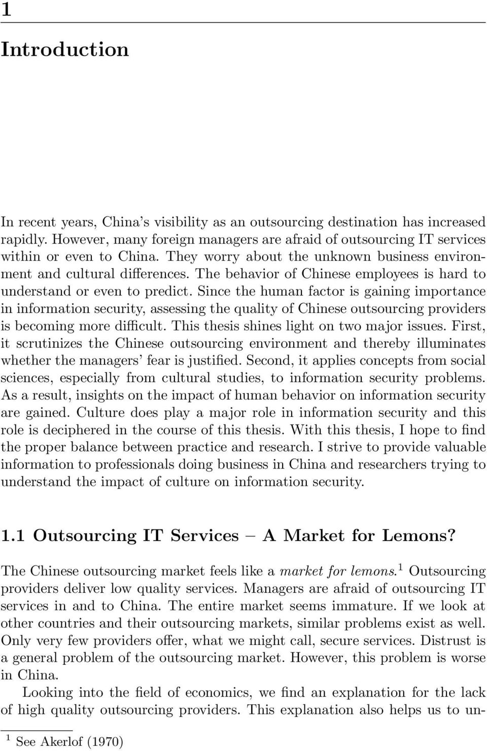Since the human factor is gaining importance in information security, assessing the quality of Chinese outsourcing providers is becoming more difficult. This thesis shines light on two major issues.