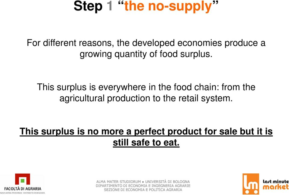 This surplus is everywhere in the food chain: from the agricultural