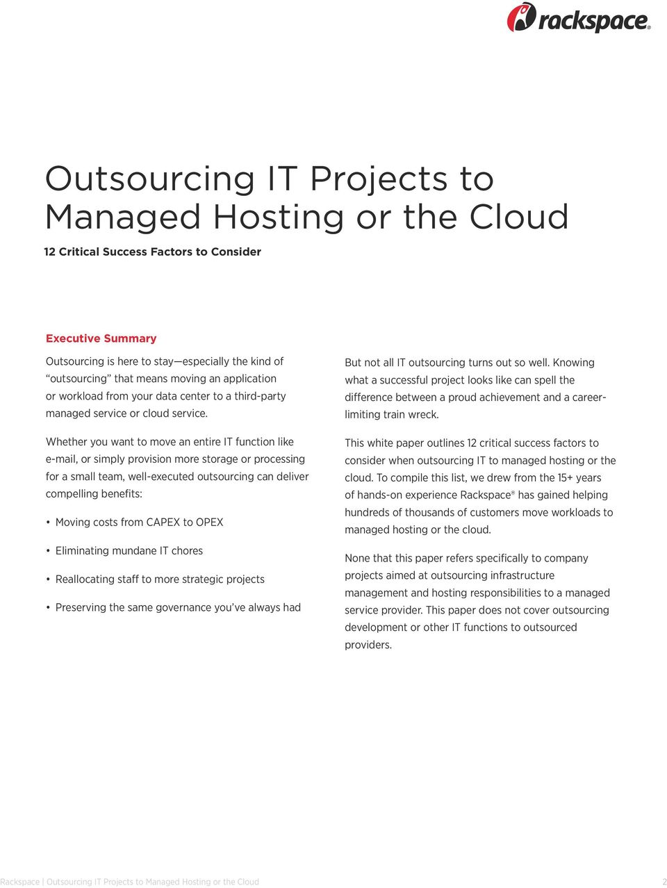 Whether you want to move an entire IT function like e-mail, or simply provision more storage or processing for a small team, well-executed outsourcing can deliver compelling benefits: Moving costs