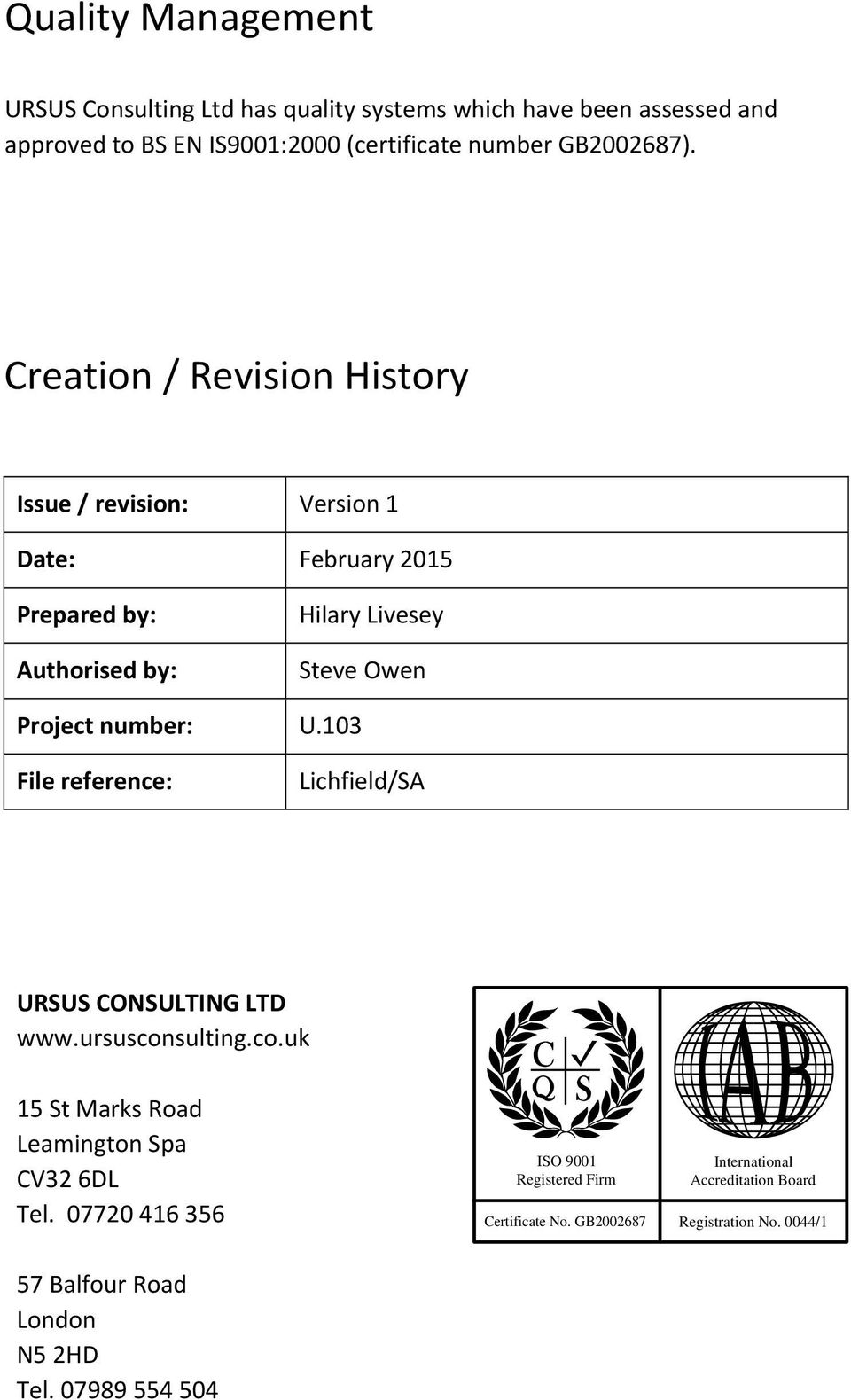 Creation / Revision History Issue / revision: Version 1 Date: February 2015 Prepared by: Authorised by: Hilary Livesey Steve Owen Project