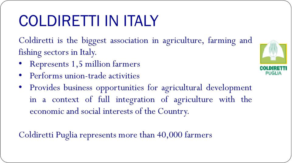 Represents 1,5 million farmers Performs union-trade activities Provides business opportunities for