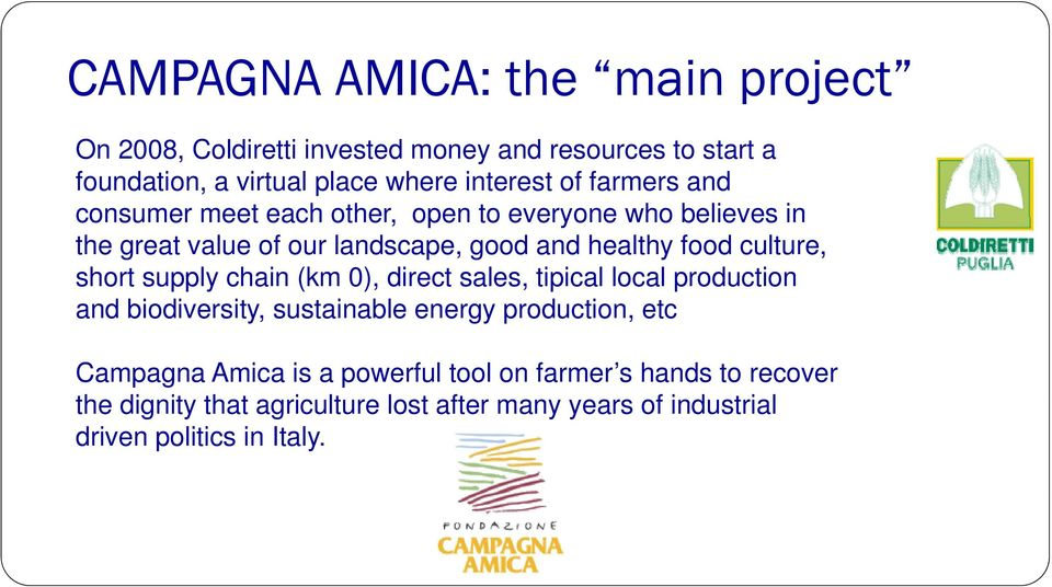 culture, short supply chain (km 0), direct sales, tipical local production and biodiversity, sustainable energy production, etc Campagna