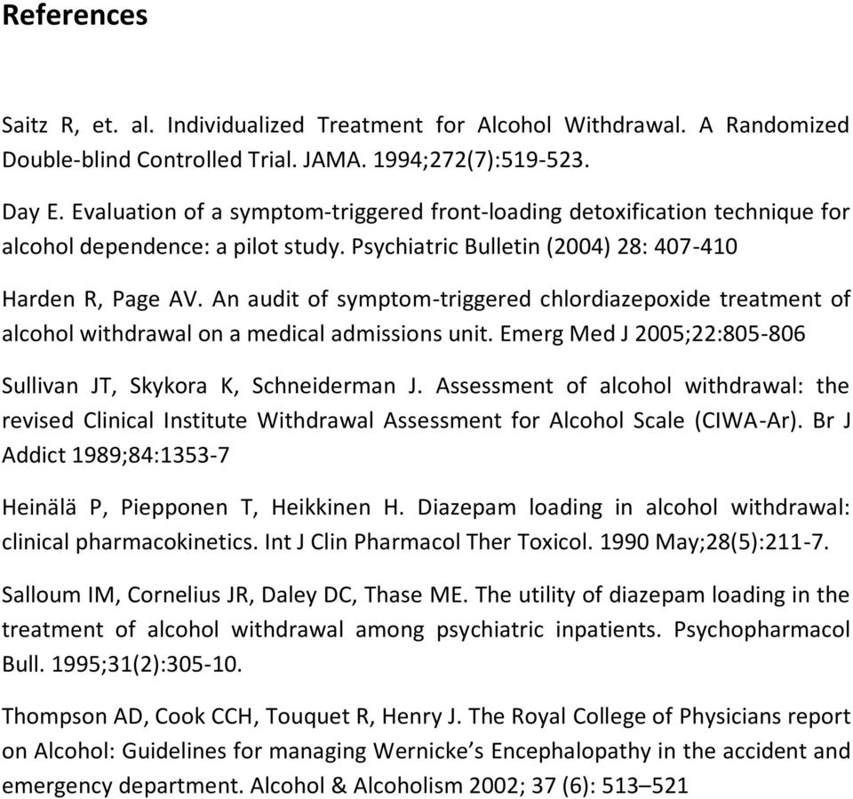 An audit of symptom-triggered chlordiazepoxide treatment of alcohol withdrawal on a medical admissions unit. Emerg Med J 2005;22:805-806 Sullivan JT, Skykora K, Schneiderman J.