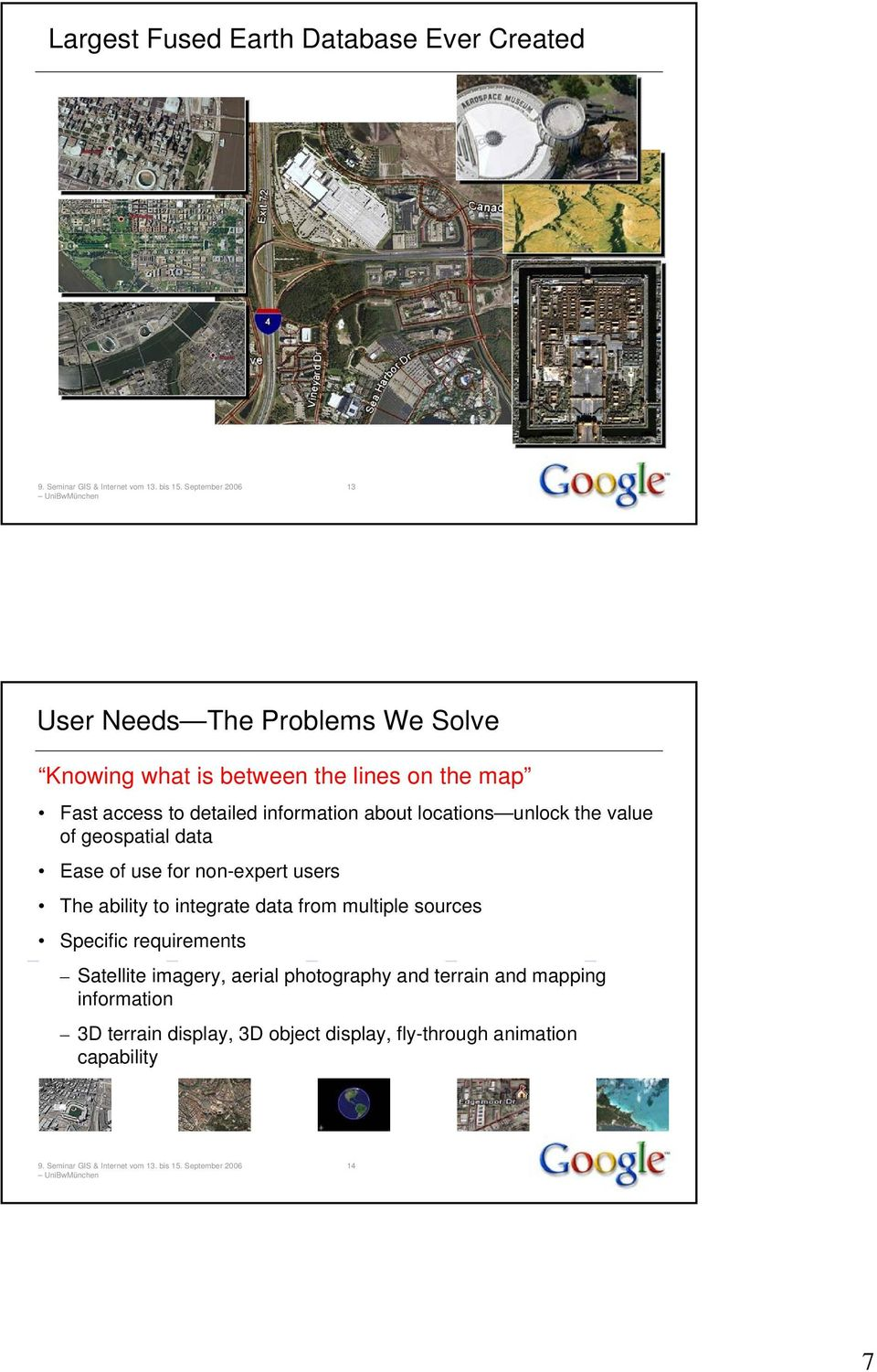 non-expert users The ability to integrate data from multiple sources Specific requirements Satellite imagery, aerial