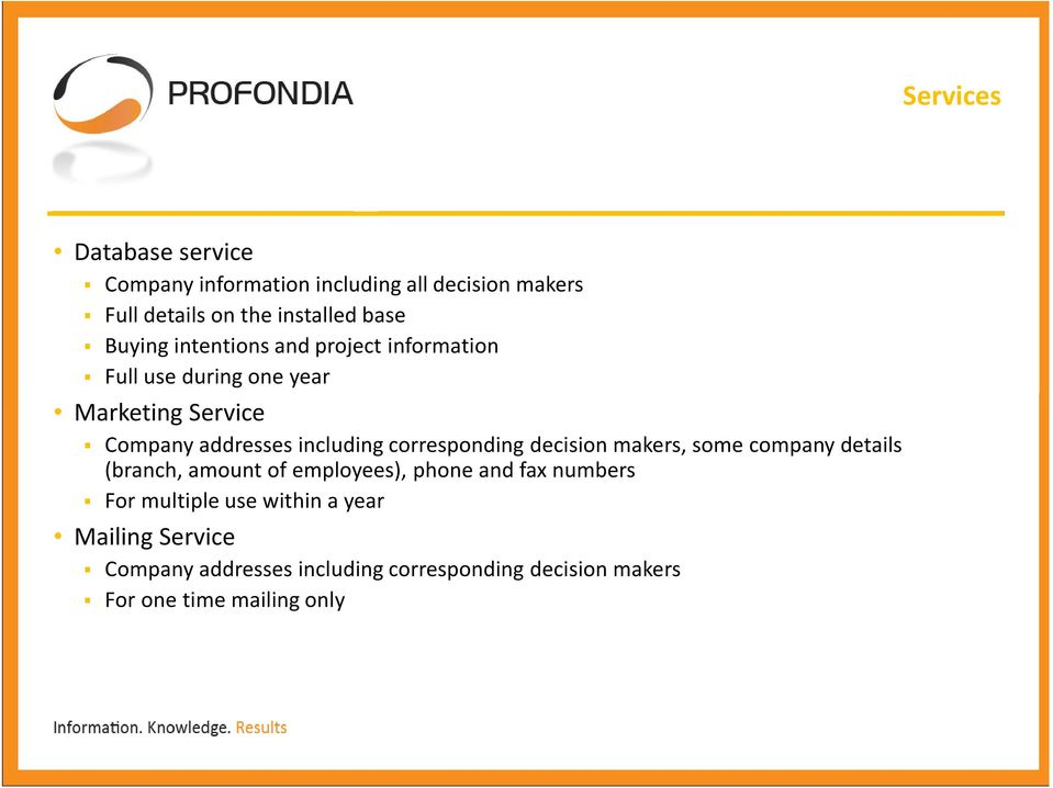 corresponding decision makers, some company details (branch, amount of employees), phone and fax numbers For