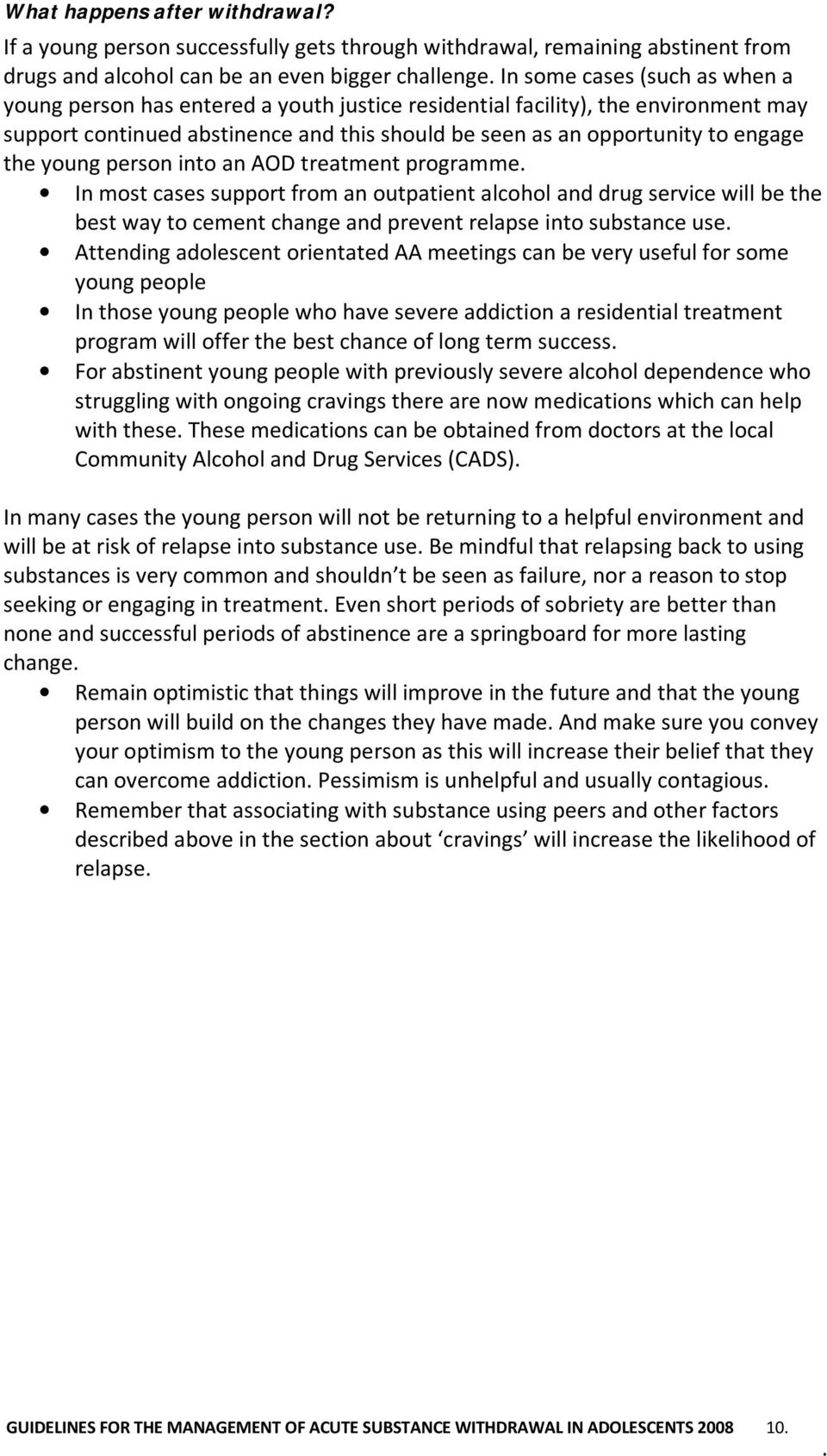 justice residential facility), the environment may support continued abstinence and this should be seen as an opportunity to engage the young person into an AOD treatment programme In most cases