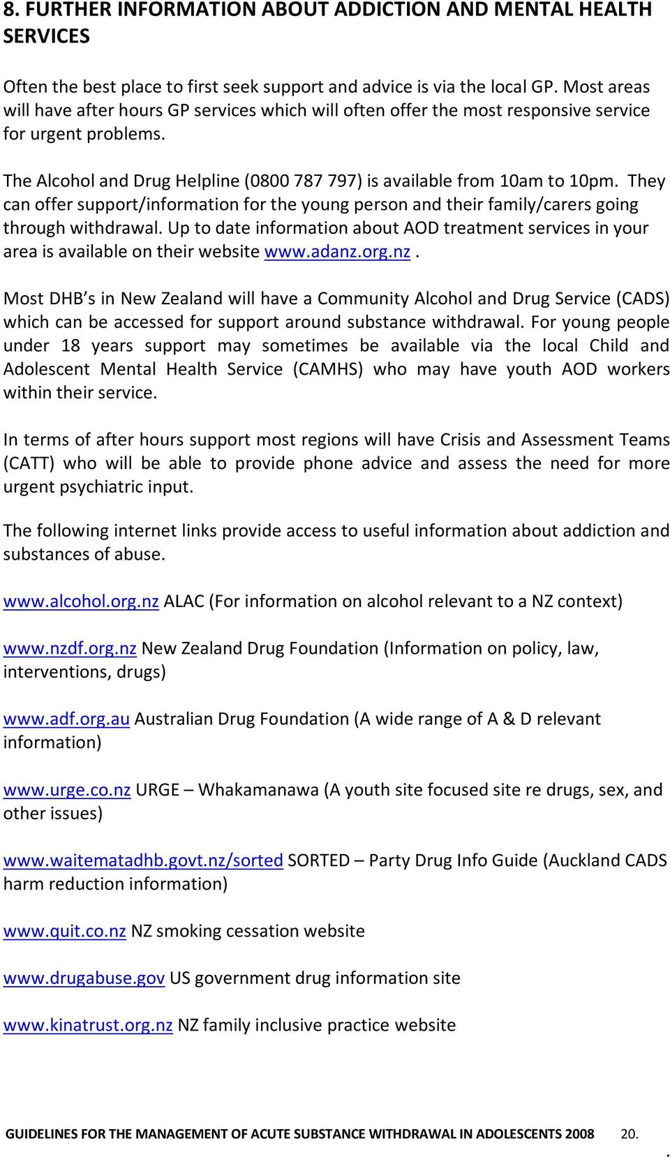 their family/carers going through withdrawal Up to date information about AOD treatment services in your area is available on their website wwwadanzorgnz Most DHB s in New Zealand will have a