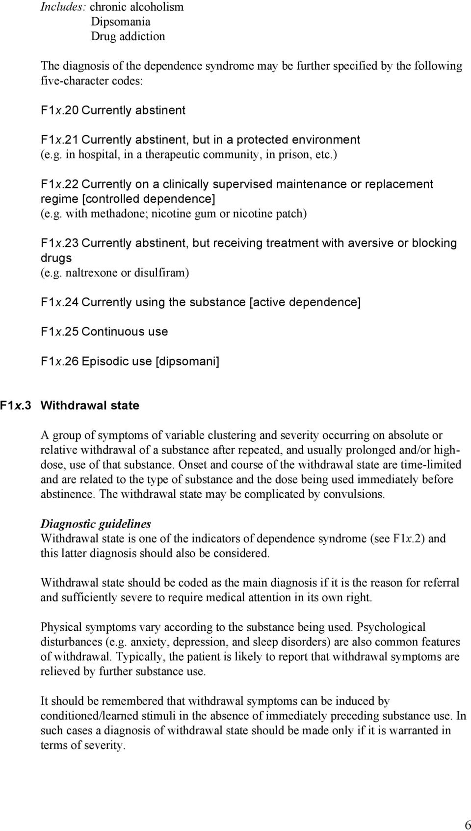 22 Currently on a clinically supervised maintenance or replacement regime [controlled dependence] (e.g. with methadone; nicotine gum or nicotine patch) F1x.