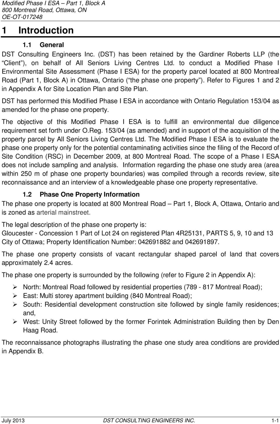 to conduct a Modified Phase I Environmental Site Assessment (Phase I ESA) for the property parcel located at 800 Montreal Road (Part 1, Block A) in Ottawa, Ontario ( the phase one property ).
