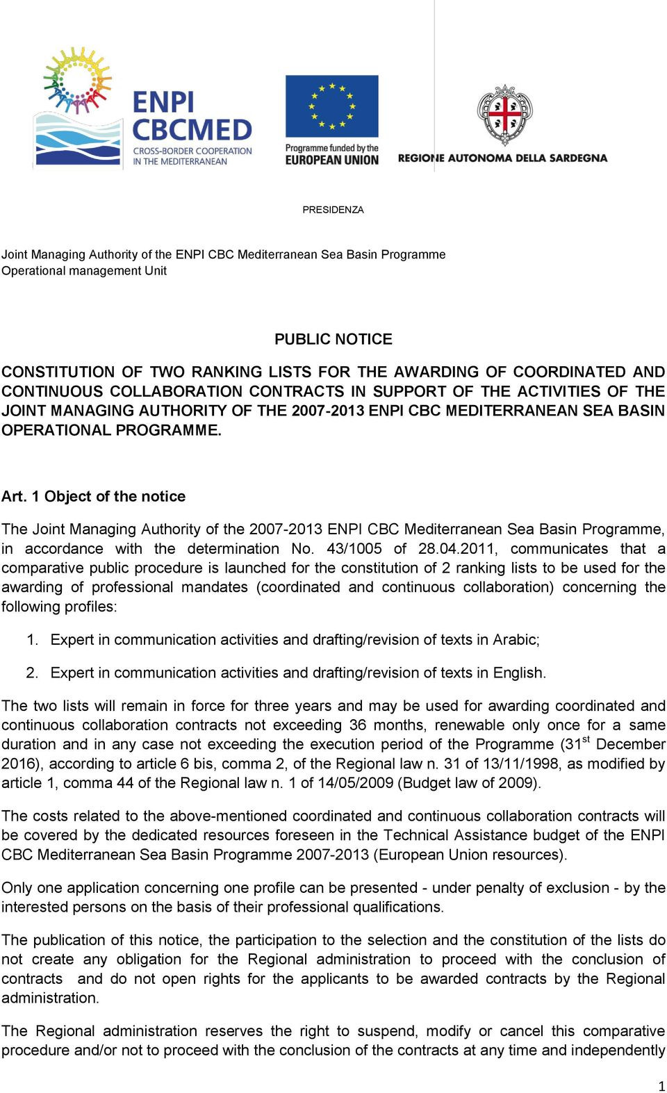1 Object of the notice The Joint Managing Authority of the 2007-2013 ENPI CBC Mediterranean Sea Basin Programme, in accordance with the determination No. 43/1005 of 28.04.