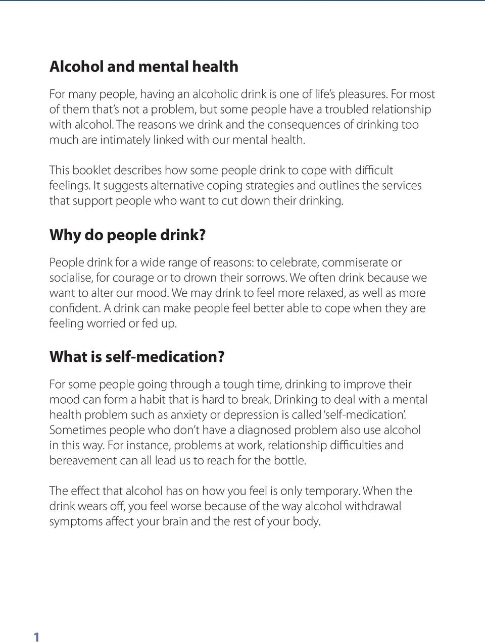 It suggests alternative coping strategies and outlines the services that support people who want to cut down their drinking. Why do people drink?