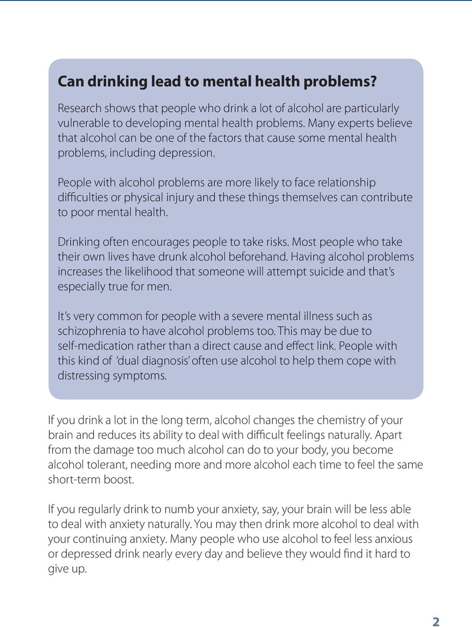 People with alcohol problems are more likely to face relationship difficulties or physical injury and these things themselves can contribute to poor mental health.