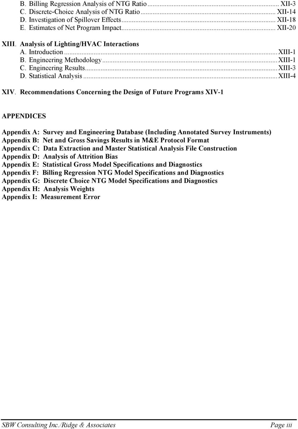 Recommendations Concerning the Design of Future Programs XIV-1 APPENDICES Appendix A: Survey and Engineering Database (Including Annotated Survey Instruments) Appendix B: Net and Gross Savings