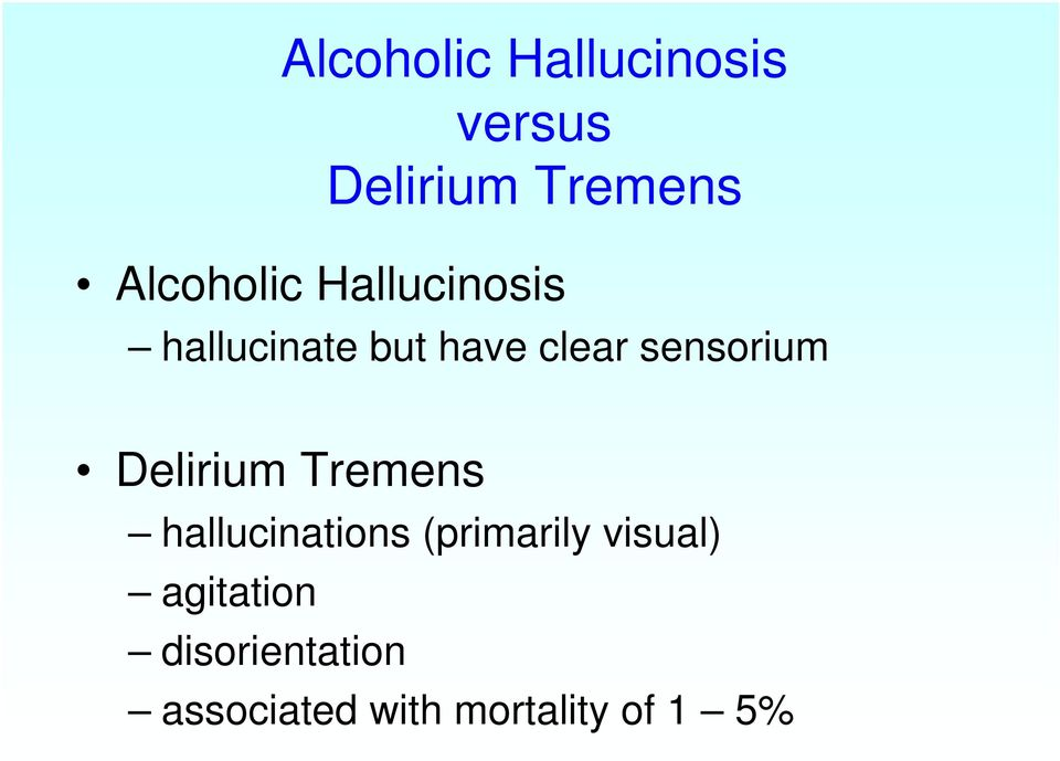 sensorium Delirium Tremens hallucinations (primarily