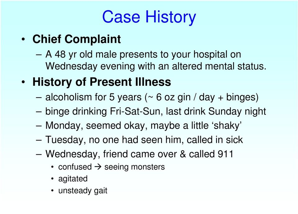 History of Present Illness alcoholism for 5 years (~ 6 oz gin / day + binges) binge drinking Fri-Sat-Sun,