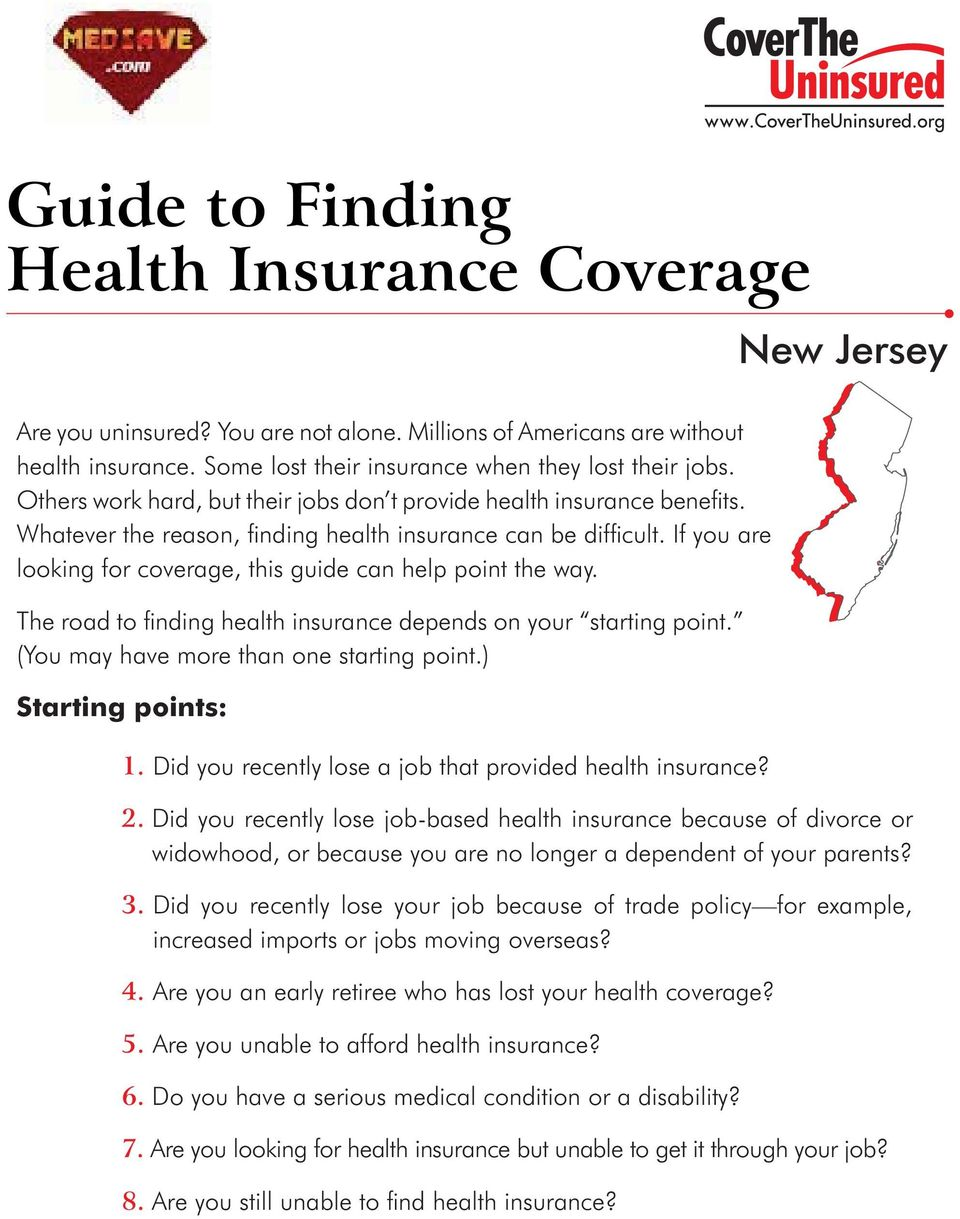 If you are looking for coverage, this guide can help point the way. The road to fi nding health insurance depends on your starting point. (You may have more than one starting point.