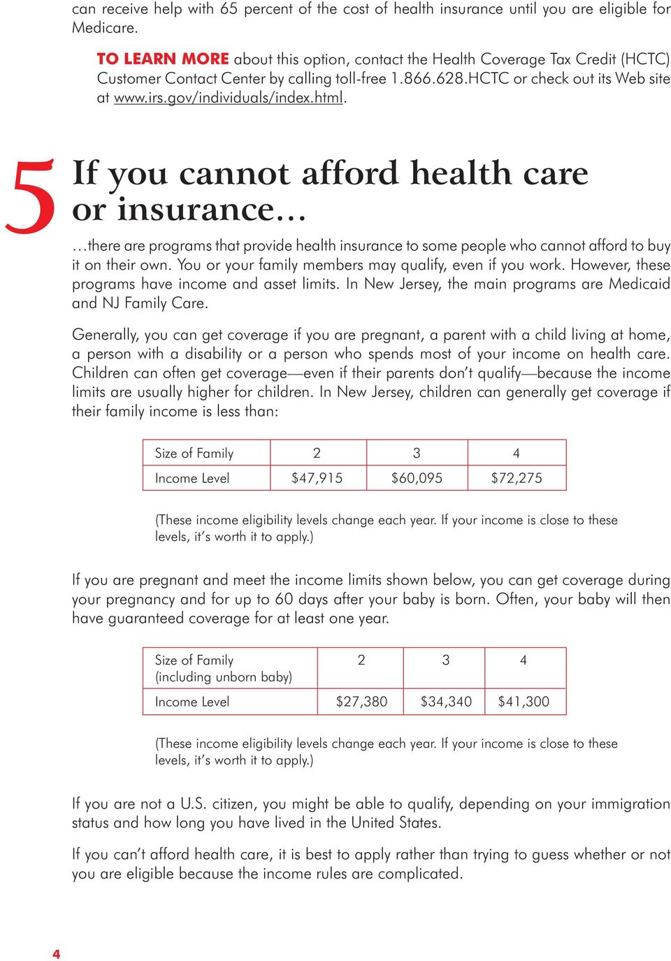 html. 5 If you cannot afford health care or insurance there are programs that provide health insurance to some people who cannot afford to buy it on their own.