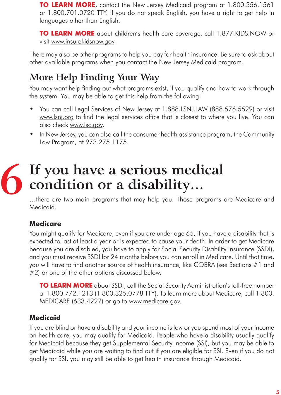 Be sure to ask about other available programs when you contact the New Jersey Medicaid program.
