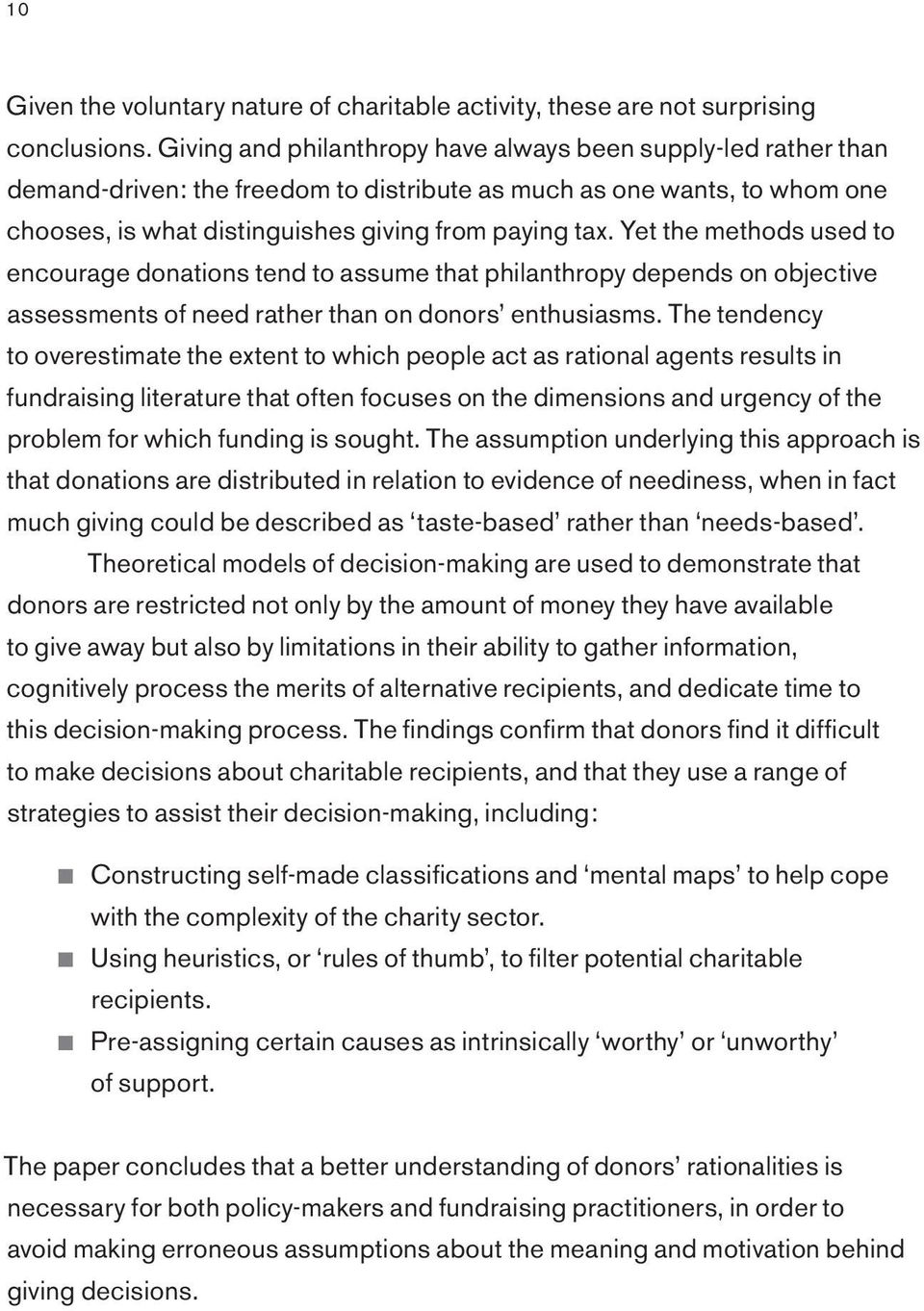 Yet the methods used to encourage donations tend to assume that philanthropy depends on objective assessments of need rather than on donors enthusiasms.