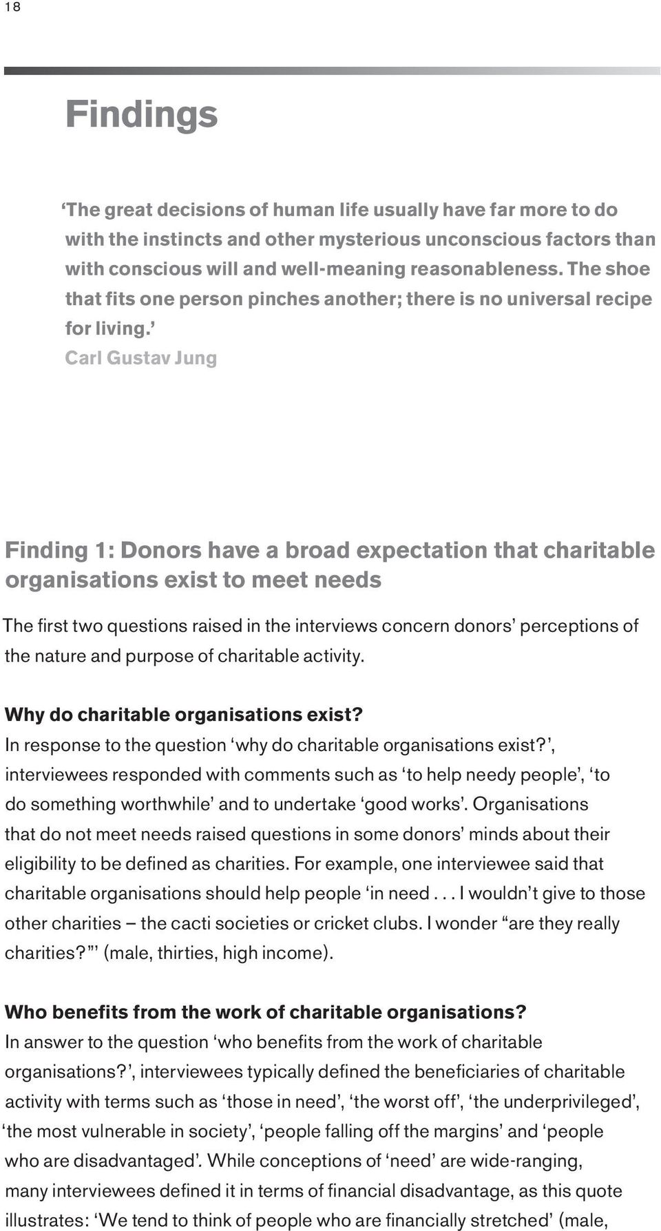 Carl Gustav Jung Finding 1: Donors have a broad expectation that charitable organisations exist to meet needs The first two questions raised in the interviews concern donors perceptions of the nature