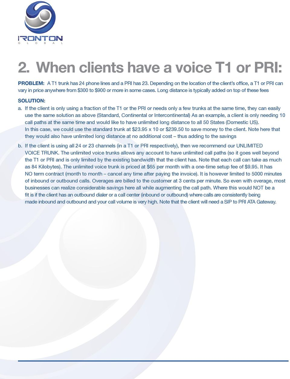 If the client is only using a fraction of the T1 or the PRI or needs only a few trunks at the same time, they can easily use the same solution as above (Standard, Continental or Intercontinental) As